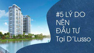 5 lý do nên đầu tư tại dự án D'Lusso